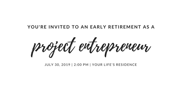 "a black on white billboard that say's ""your invited to an early retirement as a Project Entrepreneur"""