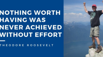 nothing worth having was never achieved without effort - roosevelt